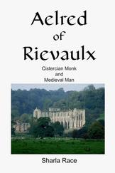 Aelred of Rievaulx: Cistercian Monk and Medieval Man
